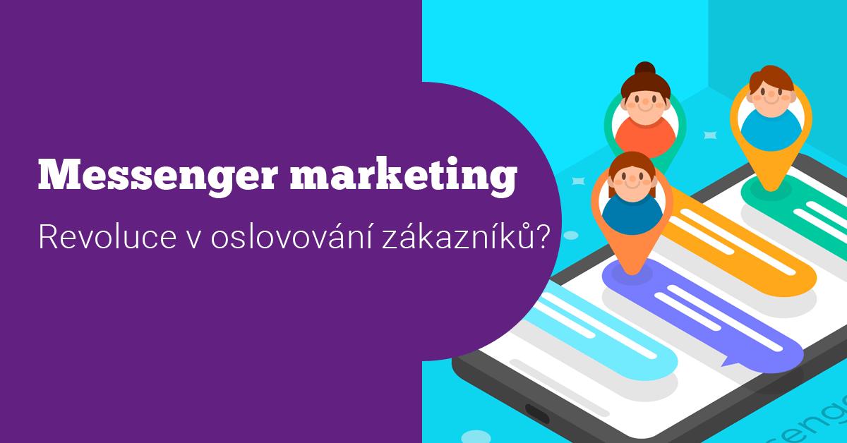 Messenger marketing: Buzzword? Nebo skutečná revoluce v oslovení zákazníka?