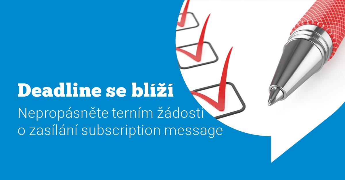Nezapomeňte na podání žádosti  k zasílání subscription message – poslední výzva do 31.12.2018 (PRODLOUŽENO)