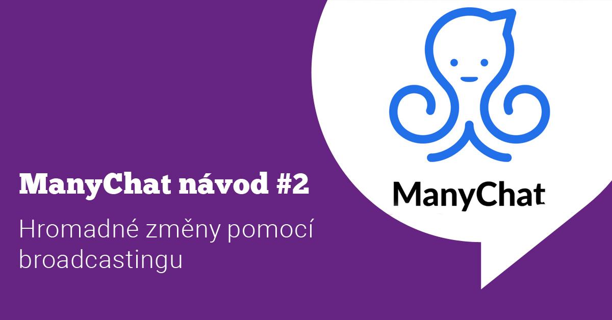 ManyChat návod #2: Hromadné změny pomocí broadcastingu