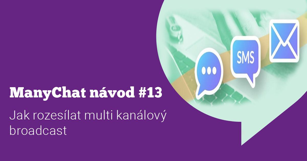 ManyChat návod #13: Jak rozesílat multi kanálový broadcasting